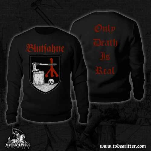 Only Death Is Real - SWEATSHIRT PRE-ORDER